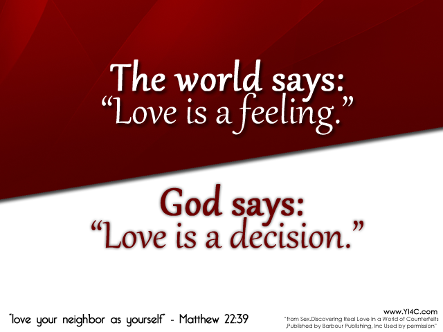 "The world says: ""Love is a feeling "" / God says: ""Love is a"