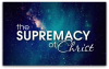 The Supremacy of the Son ofGod